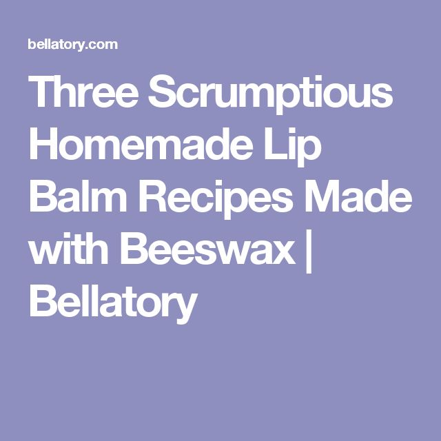 how to make homemade lip balm with beeswax