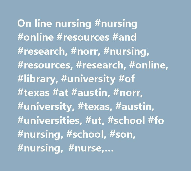 On line nursing #nursing #online #resources #and #research, #norr, #nursing, #resources, #research, #online, #library, #university #of #texas #at #austin, #norr, #university, #texas, #austin, #universities, #ut, #school #fo #nursing, #school, #son, #nursing, #nurse, #databases, #literature #database, #journals, #web #links, #courses, #web #evaluation, #listservs, #site #map, #contact, #search, #accessibility, #news, #events, #audio, #video, #catalog, #equipments, #medical, #cinahl…