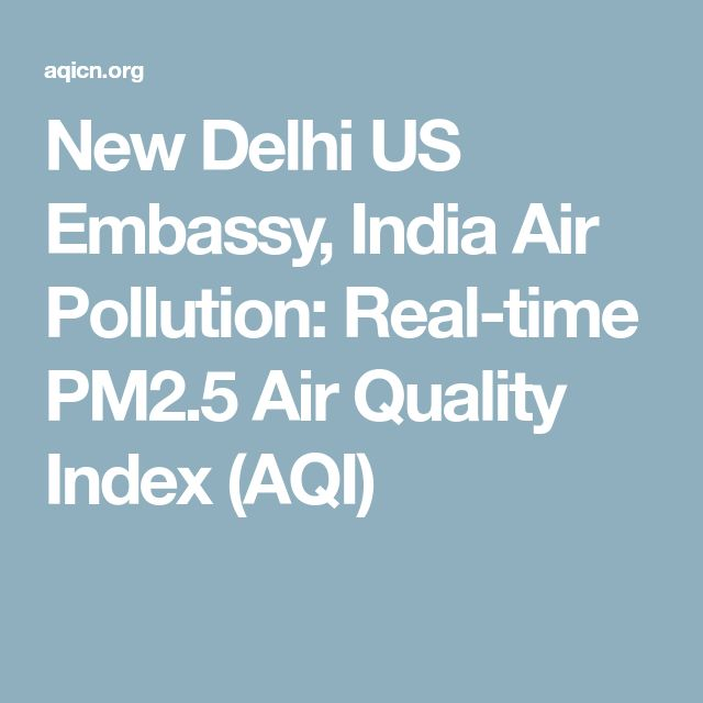 New Delhi US Embassy, India Air Pollution: Real-time PM2.5 Air Quality Index (AQI)