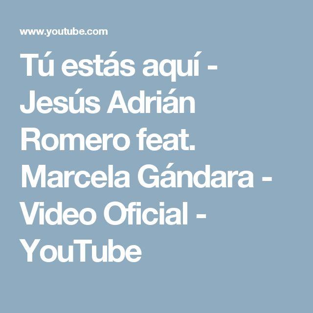 Tú estás aquí - Jesús Adrián Romero feat. Marcela Gándara - Video Oficial - YouTube