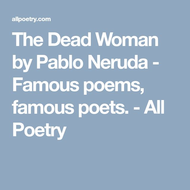 The Dead Woman by Pablo Neruda - Famous poems, famous poets. - All Poetry