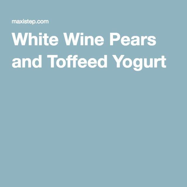 White Wine Pears and Toffeed Yogurt