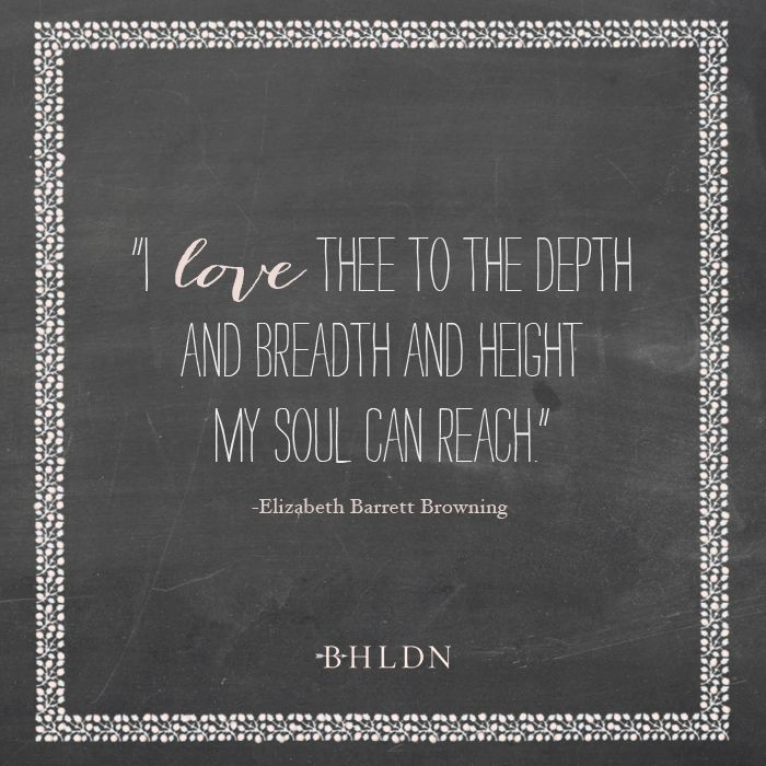 """I love thee to the depth and breadth and height my soul can reach."" - Elizabeth Barrett Browning"