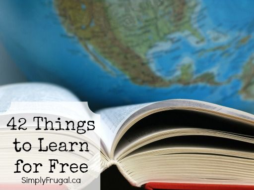 Things to Learn for Free Sometimes it feels as though the only way to have fun is to spend money.  This doesn't have to be the case at all! Whether you want to learn a new hobby or a new skill, I've rounded up 42 things to learn for free! Learn how to...