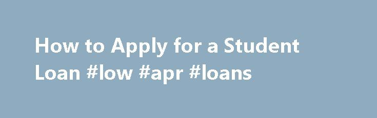 How to Apply for a Student Loan #low #apr #loans http://loan.remmont.com/how-to-apply-for-a-student-loan-low-apr-loans/  #apply for student loans # Introduction to How to Apply for a Student Loan College is expensive — applying for student loans can help you manage the cost. Applying for student loans is a lot like applying for a home mortgage. In both cases, there is a lot of emotion involved in the process since…The post How to Apply for a Student Loan #low #apr #loans appeared first on…