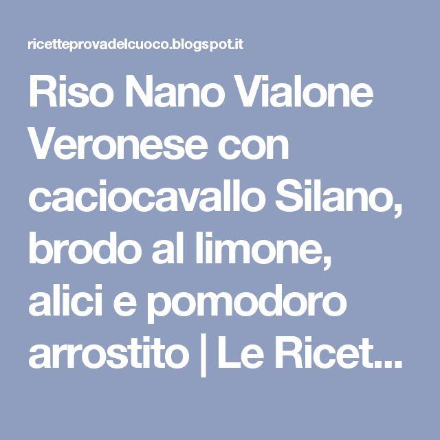 Riso Nano Vialone Veronese con caciocavallo Silano, brodo al limone, alici e pomodoro arrostito | Le Ricette della Prova del Cuoco