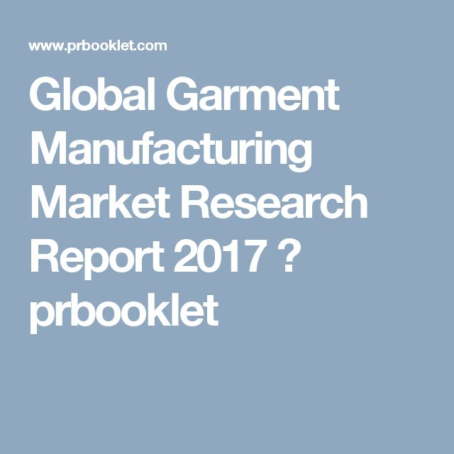 Global Garment Manufacturing Market Research Report 2017  ✭ prbooklet