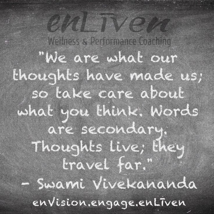 """We are what our thoughts have made us; so take care about what you think. Words are secondary. Thoughts live; they travel far."" - Swami Vivekananda enlivenwellnesscoaching.com/contact"