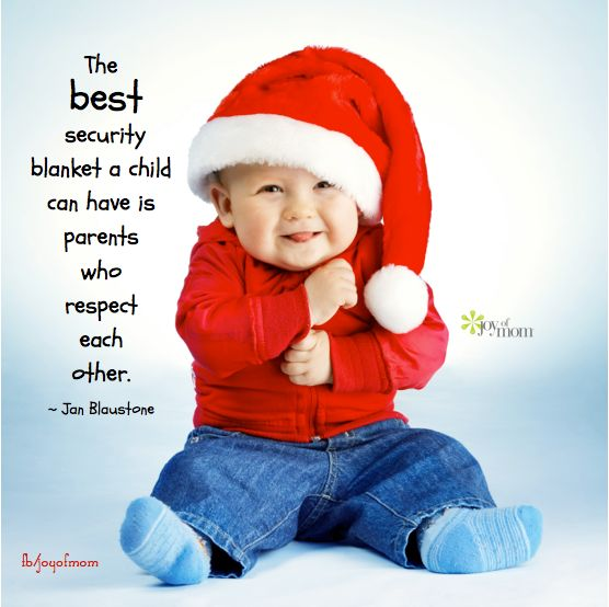 The best security blanket a child can have is parents who respect each other....