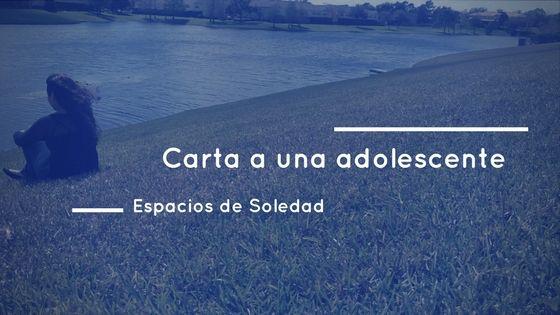 Espacios de Soledad: Carta a una adolescente