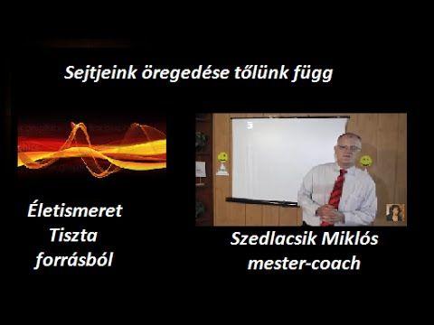 Sejtjeink öregedése Tőlünk függ Szedlacsik Miklós Markovné Magdolna közv...