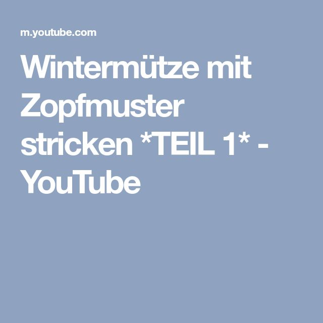 Wintermütze mit Zopfmuster stricken *TEIL 1* - YouTube