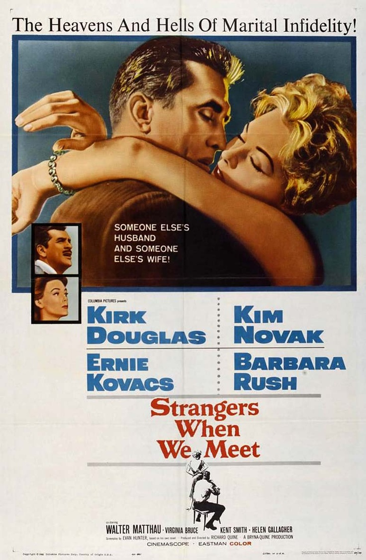 Strangers When We Meet (1960) USA Columbia D: Richard Quine. Kirk Douglas, Kim Novak, Barbara Rush. 28/10/06