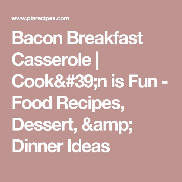Bacon Breakfast Casserole  | Cook'n is Fun - Food Recipes, Dessert, & Dinner Ideas