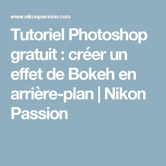 Tutoriel Photoshop gratuit : créer un effet de Bokeh en arrière-plan | Nikon Passion
