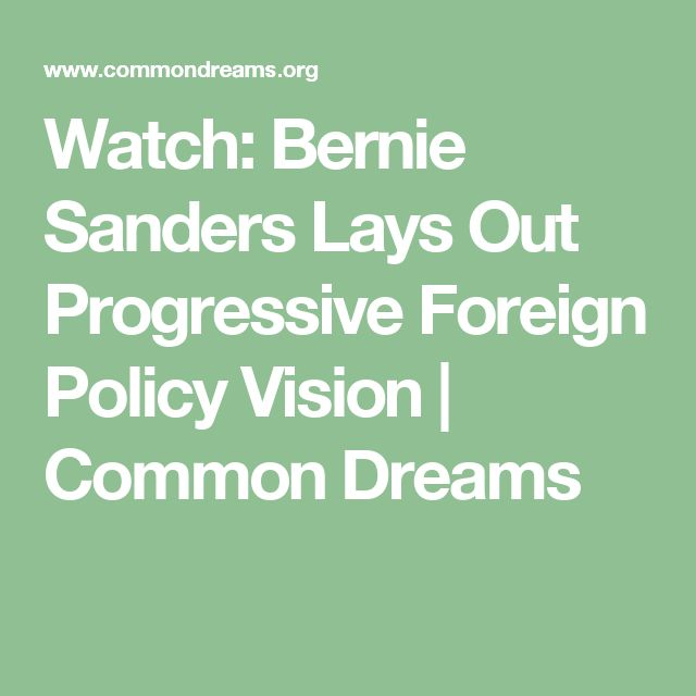 Watch: Bernie Sanders Lays Out Progressive Foreign Policy Vision   Common Dreams