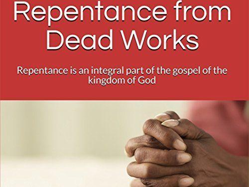 Repentance from Dead Works Amazon Video ~ Michael E.B. Maher, https://www.amazon.co.uk/dp/B072QRKPRV/ref=cm_sw_r_pi_dp_x_yBdFzbBE92STZ