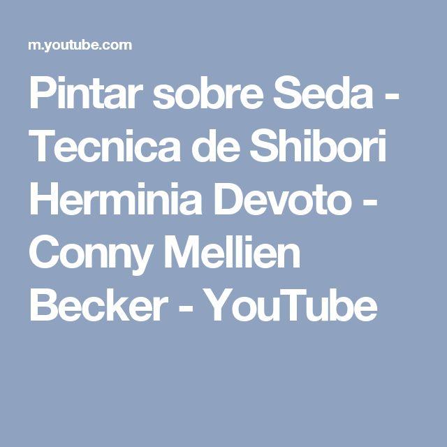 Pintar sobre Seda - Tecnica de Shibori Herminia Devoto - Conny Mellien Becker - YouTube