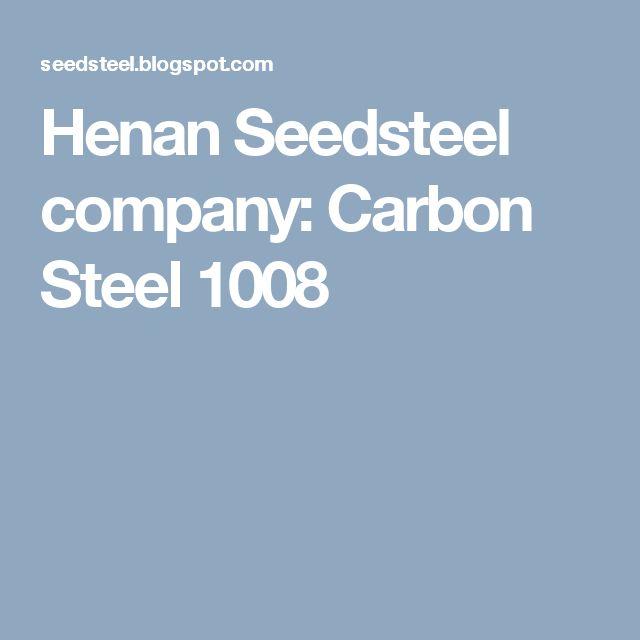 Henan Seedsteel company: Carbon Steel 1008