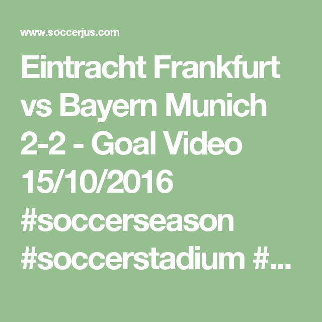 Eintracht Frankfurt vs Bayern Munich 2-2 - Goal Video 15/10/2016  #soccerseason #soccerstadium #news #winning #matchday #sport #awesomevideo #myvideo #videogames #Soccerball #Soccerlife #TopLikeTags #Soccerplayer #Likeforlike #Soccerislife #l4l #instadaily #selfie #smile #likesreturned #likeforlike #followback