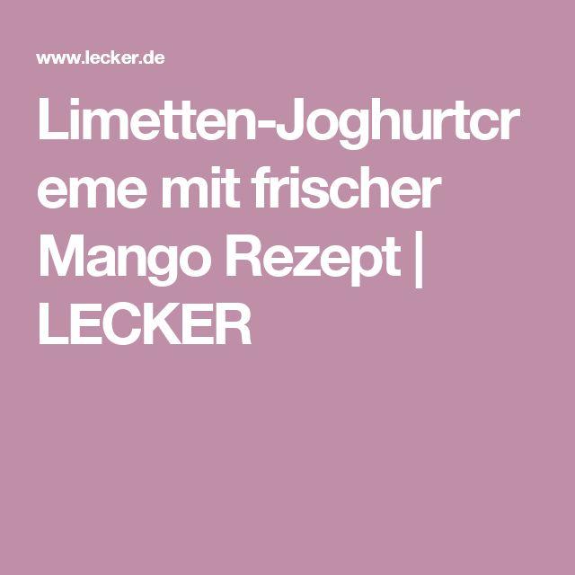 Limetten-Joghurtcreme mit frischer Mango Rezept   LECKER