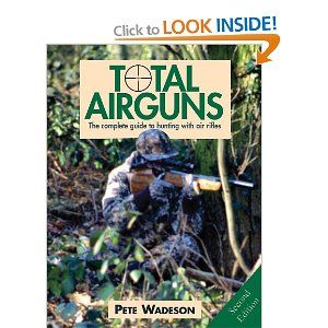 Total Airguns: The Complete Guide to Hunting with Air Rifles, 2nd Edition: Amazon.co.uk: Peter Wadeson: Books