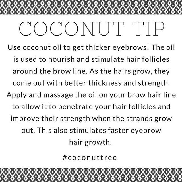 Coconut Tip #17: Use coconut oil to get thicker eyebrows! The oil is used to nourish and stimulate hair follicles around the brow line. As the hairs grow, they come out with better thickness and strength. Apply and massage the oil on your brow hair line to allow it to penetrate your hair follicles and improve their strength when the strands grow out. This also stimulates faster eyebrow hair growth.