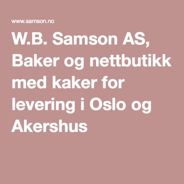 W.B. Samson AS, Baker og nettbutikk med kaker for levering i Oslo og Akershus