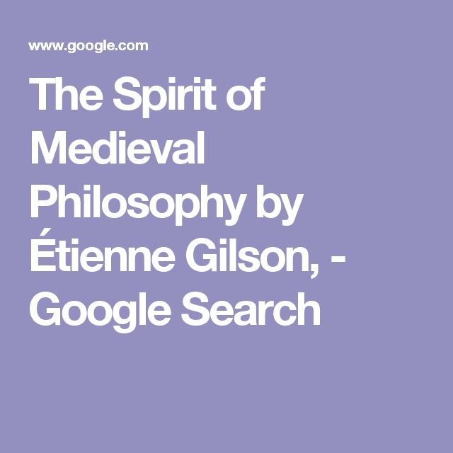 The Spirit of Medieval Philosophy by Étienne Gilson, - Google Search