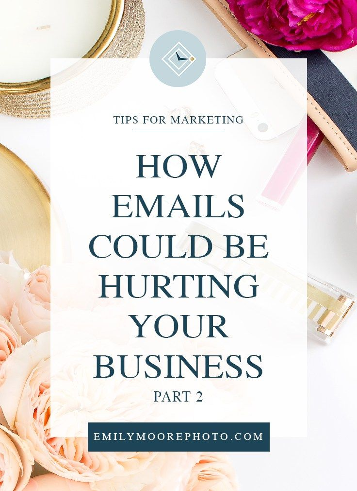 How Emails Could Be Hurting Your Business  -Part 2- | Emily Moore | Private Photo Editor | Small Business Tips