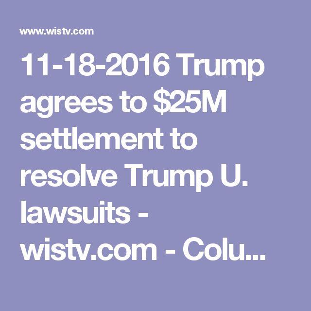11-18-2016  Trump agrees to $25M settlement to resolve Trump U. lawsuits - wistv.com - Columbia, South Carolina