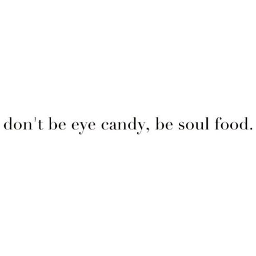 Don T Be Eye Candy Be Soul Food Quote Meaning: 25+ Best Ideas About Stay Classy On Pinterest
