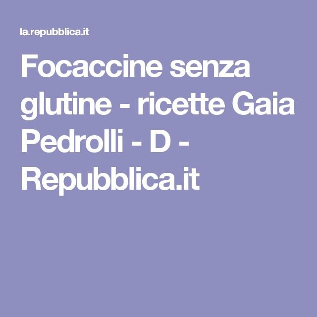 Focaccine senza glutine - ricette Gaia Pedrolli - D - Repubblica.it