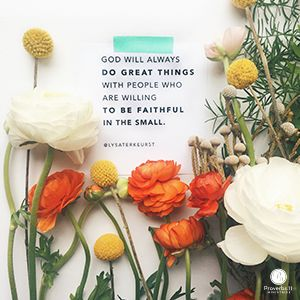 """""""God will always do great things with people who are willing to be faithful in the small."""" Lysa TerKeurst // A great reminder about living by faith, CLICK for more wise words from today's devotion."""