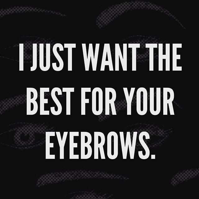 And our eyebrows. And all the eyebrows. Double tap if you never thought eyebrows would be this important to you.