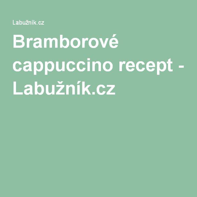 Bramborové cappuccino recept - Labužník.cz