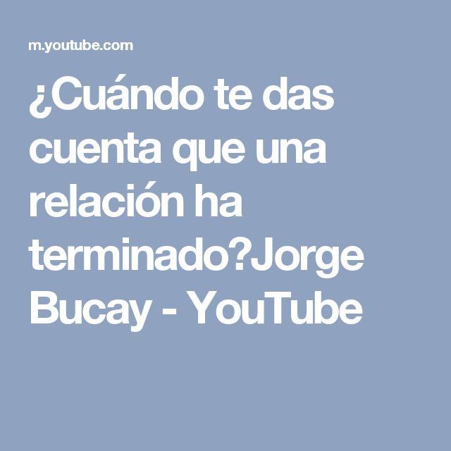 ¿Cuándo te das cuenta que una relación ha terminado?Jorge Bucay - YouTube