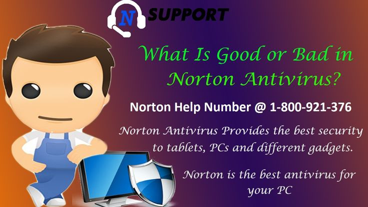 What are the Good and Bad side of Norton Antivirus?  If you want to use Norton Antivirus for your Computer/Laptop security. But you don't know that what are the good and bad sides of Norton Antivirus. Stop worrying and read this mention blog and know to good and bad sides of Norton Antivirus. If you have any other types, queries about Norton Product. Just contact our Norton Customer Support experts, our toll-free number @ 1-800-921-376…
