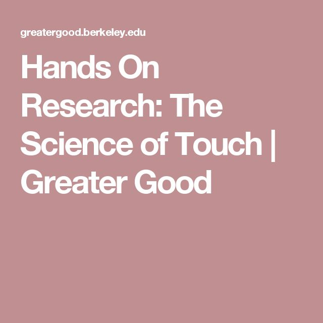 Hands On Research: The Science of Touch |       Greater Good