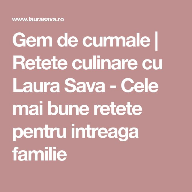 Gem de curmale | Retete culinare cu Laura Sava - Cele mai bune retete pentru intreaga familie