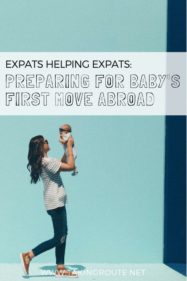 Expats Helping Expats: Preparing for Baby's First Move Abroad - Taking Route