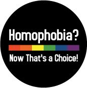 Homophobia - Now That's a Choice - Rainbow Pride Bar--Gay Pride Rainbow Store BUTTON