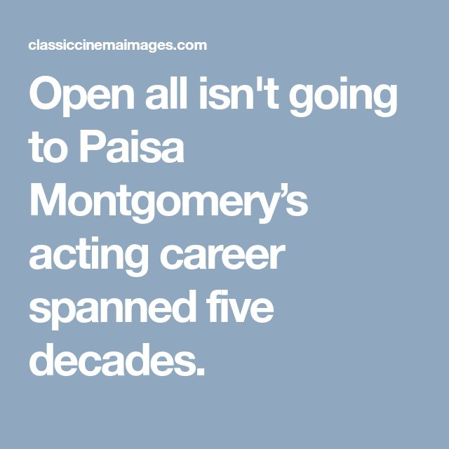 Open all isn't going to Paisa Montgomery's acting career spanned five decades.