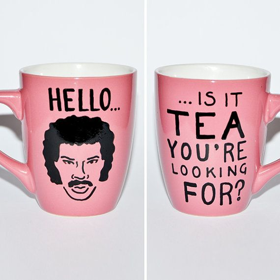 Hello Is It Tea Youre Looking For - Lionel Richie Mug (There are also teapots like this. Love it!)