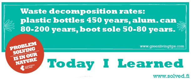 TIL: Waste decomposition rates: plastic bottles 450 years, alum. can 80-200 years, boot sole 50-80 years.
