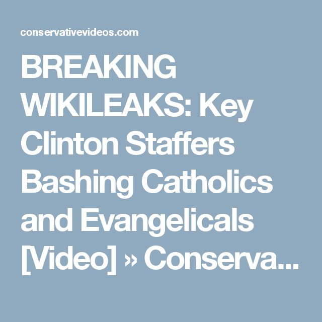 BREAKING WIKILEAKS: Key Clinton Staffers Bashing Catholics and Evangelicals [Video] » ConservativeVideos.com