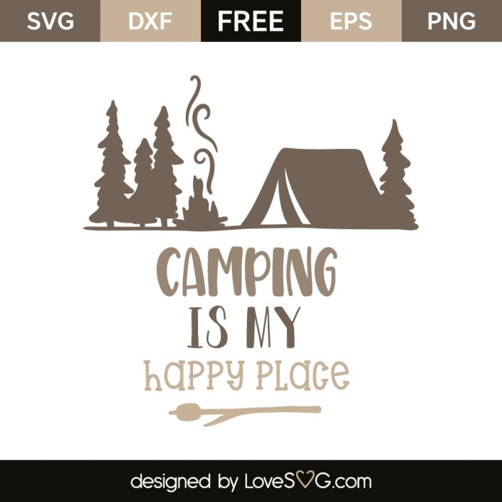*** FREE SVG CUT FILE for Cricut, Silhouette and more *** Camping is my happy place