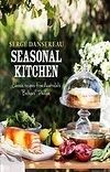 Seasonal Kitchen: Classic Recipes from Australia's Bathers' Pavilion from Serge Dansereau - award winning executive chef of Bathers' Pavilion Cafe and Restaurant at Balmoral NSW