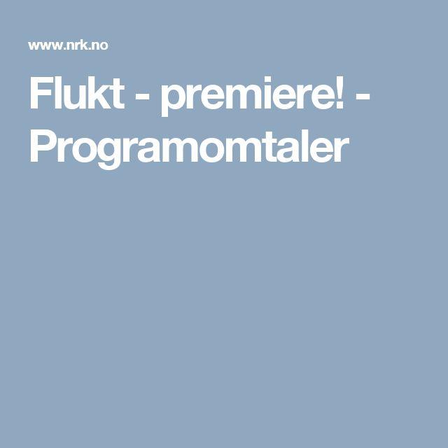 Flukt - premiere! - Programomtaler