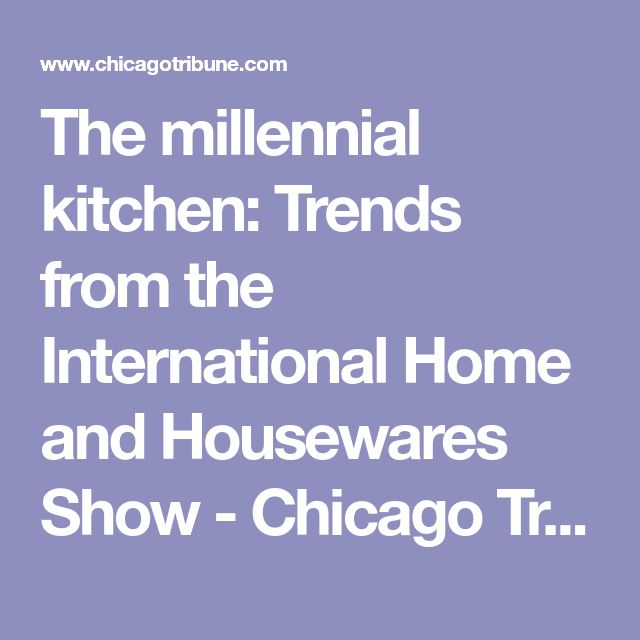 The millennial kitchen: Trends from the International Home and Housewares Show - Chicago Tribune